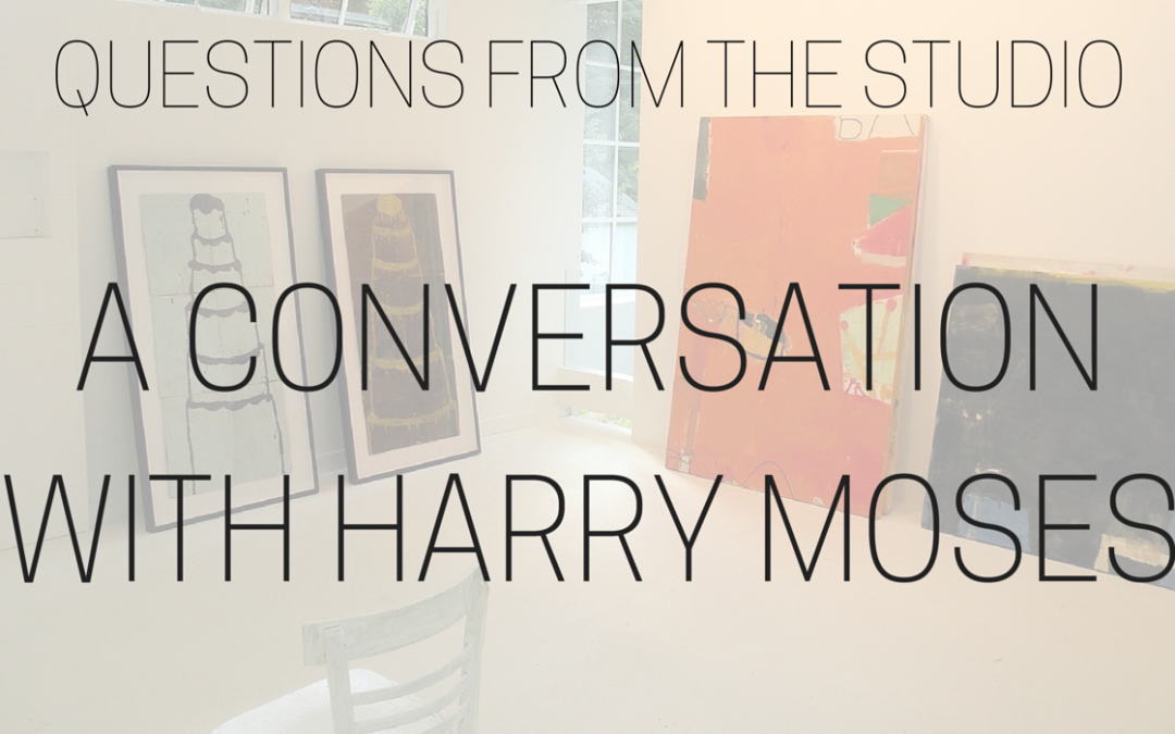 Questions from the Studio: A Conversation with Harry Moses
